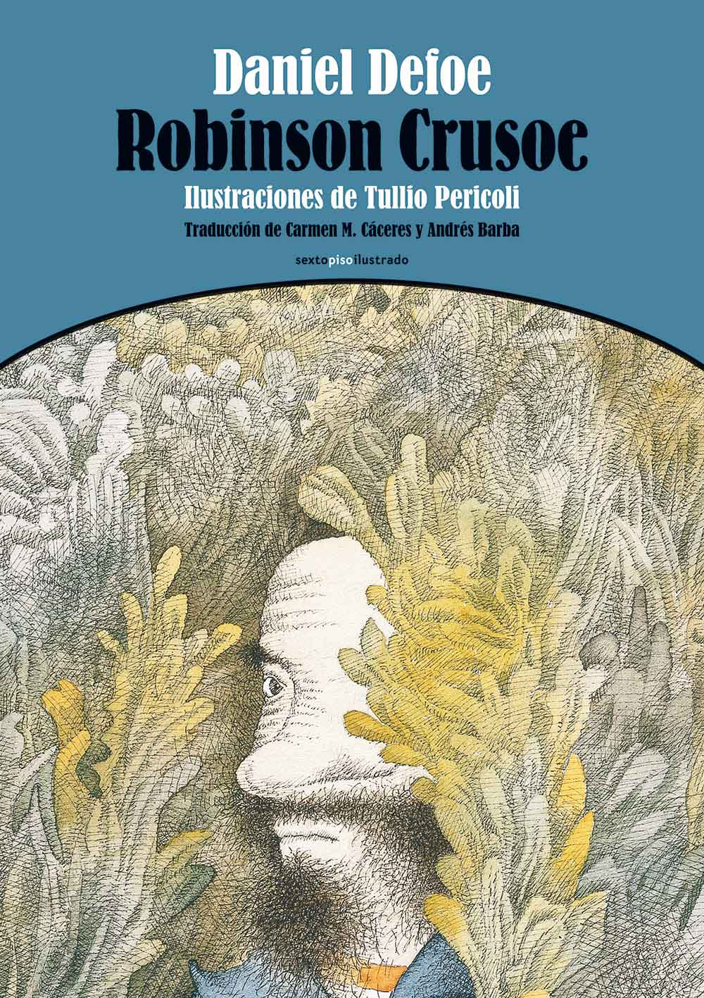 Robinson Crusoe, Daniel Defoe, Tullio Pericoli, ilustrador. Traducción: Carmen M. Cáceres y Andrés Barba. Editorial Sexto Piso España, 2014.
