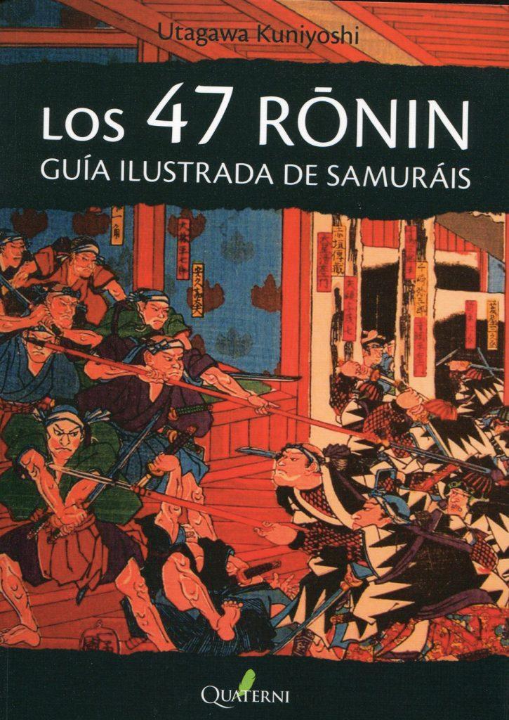 Utagawa Kuniyoshi, Los 47 Rōnin. Guía ilustrada de samuráis; trad., de Juan Jiménez Ruiz de Salazar; Madrid, Quaterni, 2017; 51 láms., 144 págs.