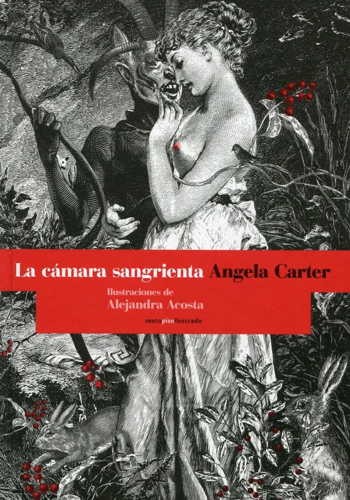 Angela Carter; La cámara sangrienta; ilustraciones de Alejandra Acosta; Madrid, Sexto Piso, 2014; 178 págs.