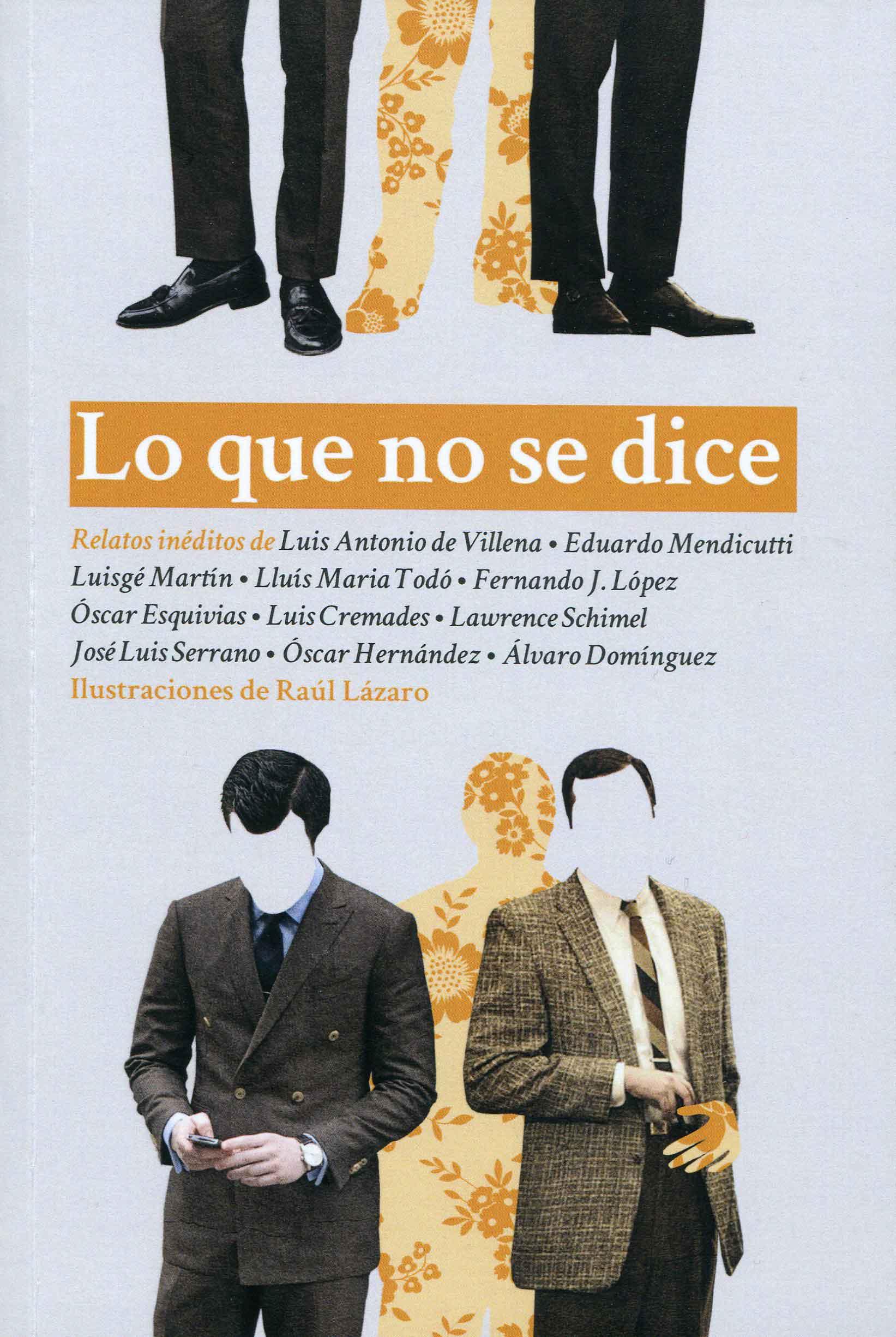 Lo que no se dice; relatos inéditos; varios; Madrid, Dos Bigotes, 2014.