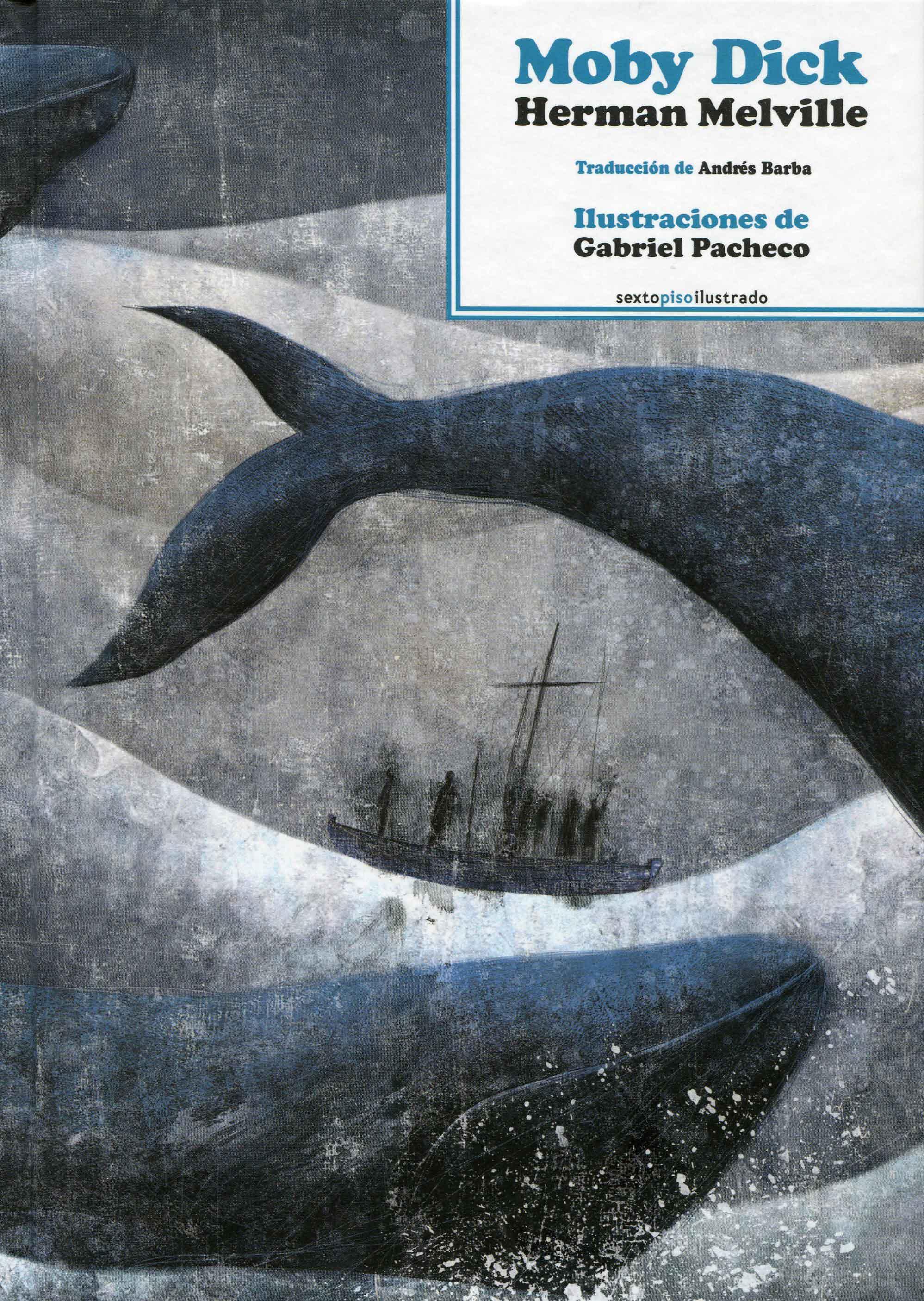 Herman Melville; Moby Dick, o la ballena; trad., de Andrés Barba; ilustr., de Gabriel Pacheco; Sexto Piso España, 2014; (Col. Ilustrado).