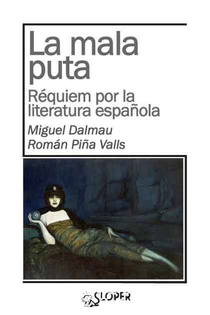 """Portada de """"La mala puta. Réquiem por la literatura española"""", de Miguel Dalmau y Román Piña (editorial Sloper)."""