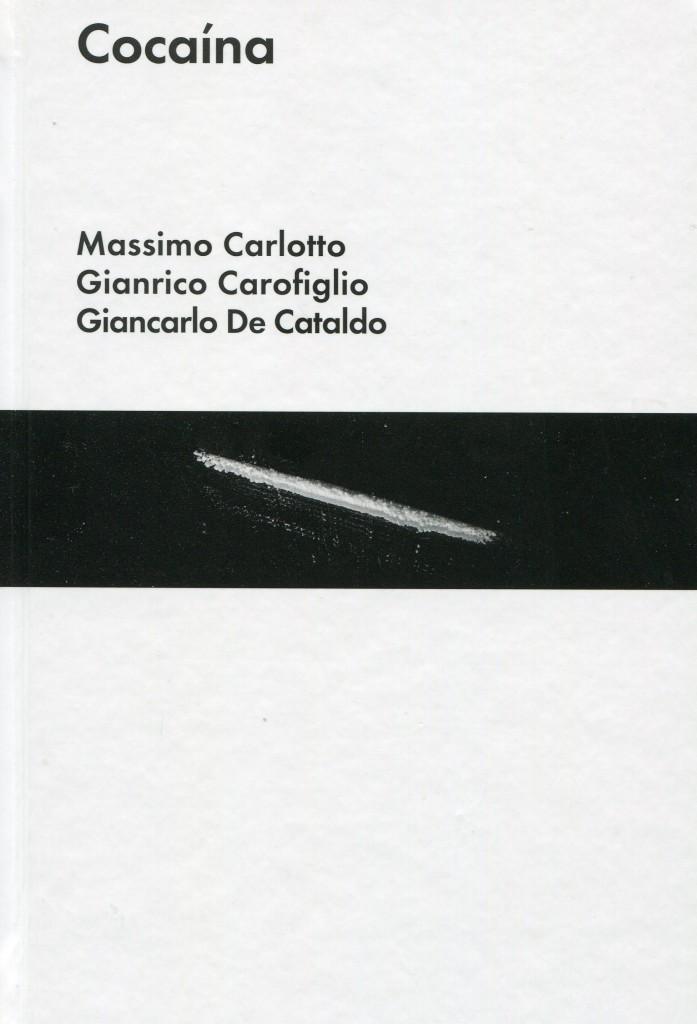 """Portada de """"Cocaína"""" de Carlotto, Carofiglio y De Cataldo; Editorial Malpaso, 2015."""
