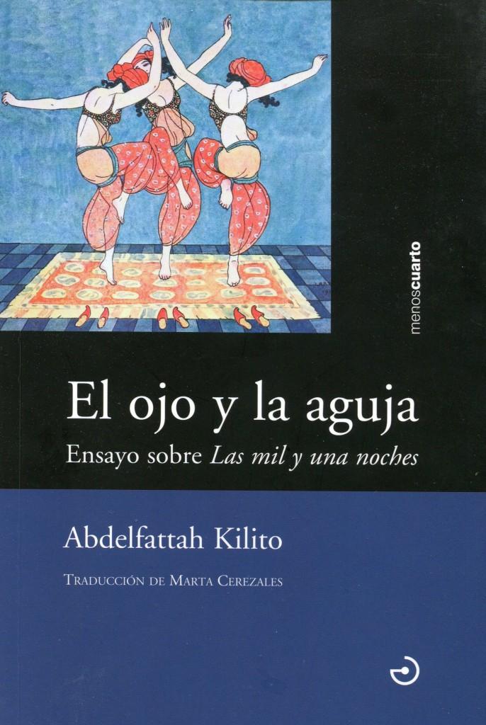 bdelfattah Kilito; El ojo en la aguja. Ensayo sobre Las mil y una noches; trad., de Marta Cerezales; Palencia, Menoscuarto, 2015; 133 págs.