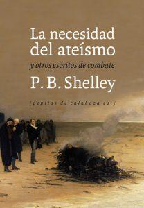 Portada de 'La necesidad del ateísmo y otros escritos de combate' de P.B. Shelley (traducción y prólogo de Julio Monteverde), editorial Pepitas de Calabaza.