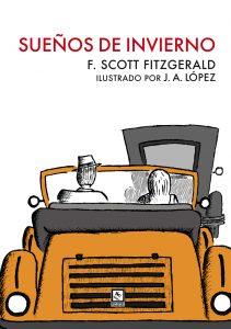 F. Scott Fitzgerald, Sueños de invierno; ilustr., por J. A. López; Granada, Traspiés, 2016; 62 págs.