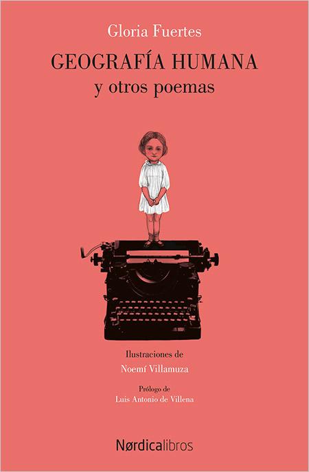 Gloria Fuertes, Geografía humana y otros poemas; ilustr., de Noemí Villamuza; prólogo de Luis Antonio de Villena; Madrid, Nørdicalibros, 2017.