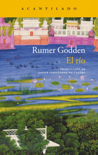 Rumer Godden, El río; trad., de Javier Fernández de Castro; Barcelona, Acantilado, 2018; 144 pp.