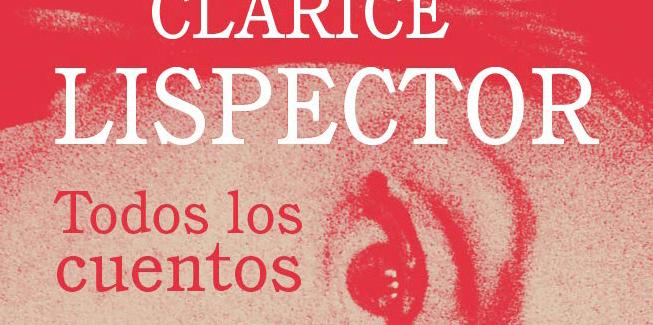 Literatura de la percepción: 'Todos los cuentos', de Clarice Lispector