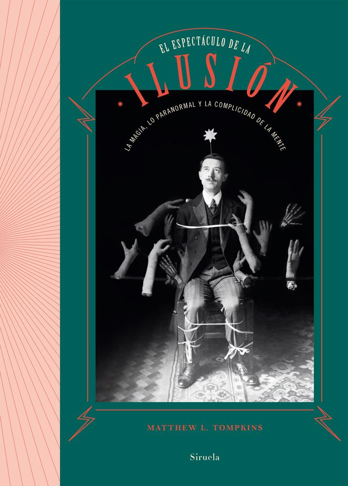 'El espectáculo de la ilusión. La magia, lo paranormal y la complicidad de la mente', de Matthew L. Tompkins.