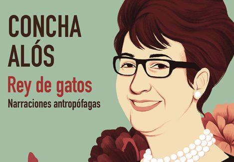 'Rey de gatos', narraciones antropófagas de Concha Alós, cuarenta años después