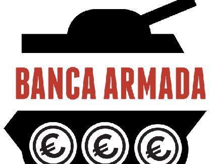 Banca Armada denuncia a los Bancos españoles que financian la industria de la guerra