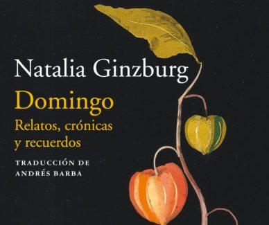 'Domingo. Relatos, crónicas y recuerdos', de Natalia Ginzburg, en la editorial Acantilado