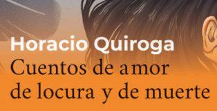 Una buena oportunidad para leer Cuentos de amor de locura y de muerte de Horacio Quiroga.